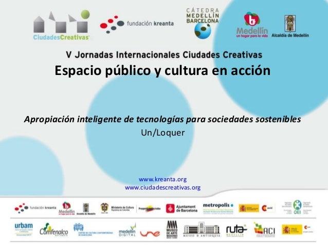 Espacio público y cultura en acciónApropiación inteligente de tecnologías para sociedades sostenibles                     ...