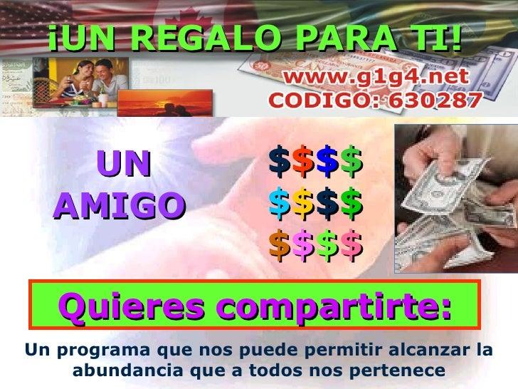 Un programa que nos puede permitir alcanzar la abundancia que a todos nos pertenece UN AMIGO Quieres compartirte: $ $ $ $ ...