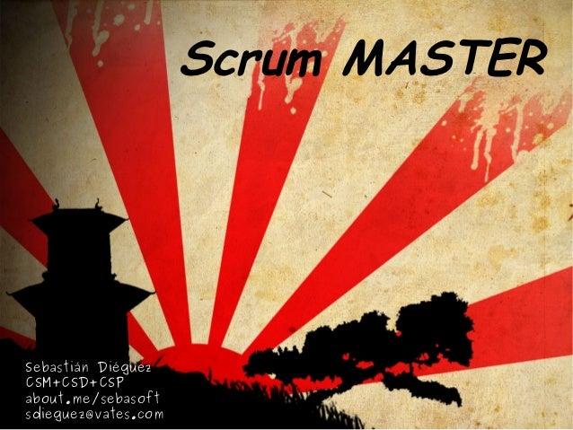 Scrum MASTERSebastián DiéguezCSM+CSD+CSPabout.me/sebasoftsdieguez@vates.com