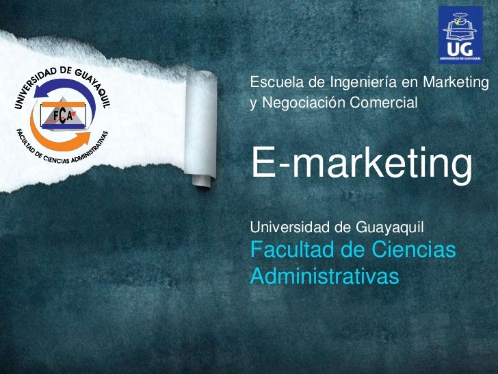 Escuela de Ingeniería en Marketingy Negociación ComercialE-marketingUniversidad de GuayaquilFacultad de CienciasAdministra...