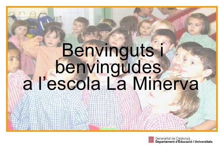 Benvinguts i benvingudes  a l'escola La Minerva