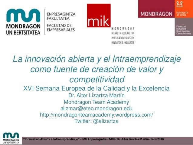 """""""Innovación Abierta e Intraemprendizaje"""" – MU Enpresagintza - MIK– Dr. Aitor Lizartza Martín - Nov 2010 La innovación abie..."""