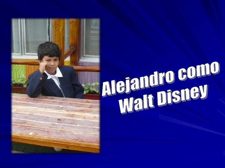 Alejandro como <br />Walt Disney<br />