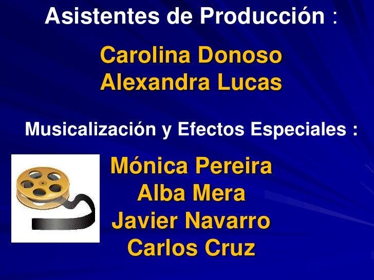 Asistentes de Producción:<br />Carolina Donoso<br />Alexandra Lucas<br />Musicalización y Efectos Especiales :<br />Mónica...