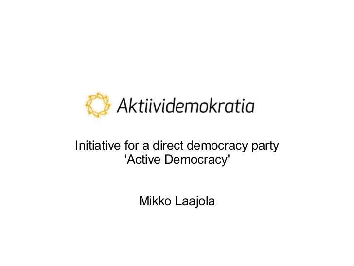 Initiative for a direct democracy party           Active Democracy            Mikko Laajola