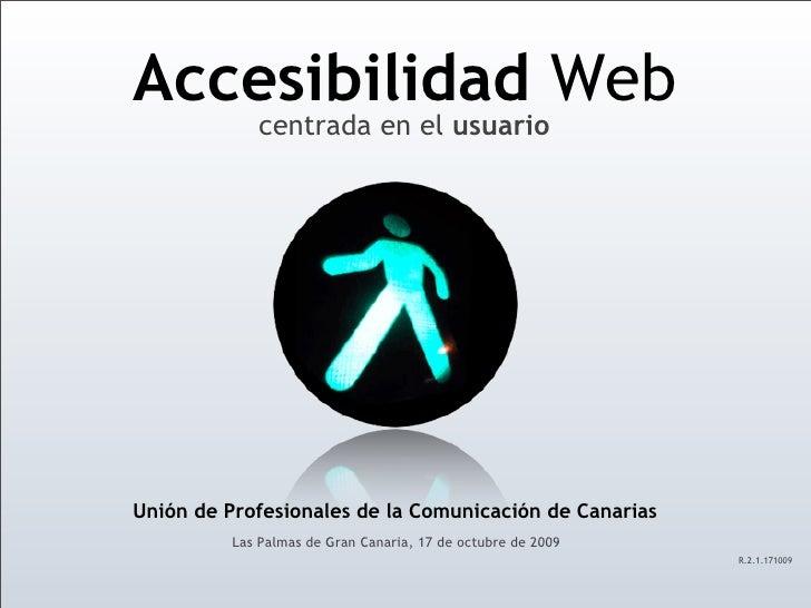 Accesibilidad Web              centrada en el usuario     Unión de Profesionales de la Comunicación de Canarias           ...