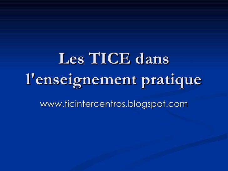 Les TICE dans l'enseignement pratique www.ticintercentros.blogspot.com