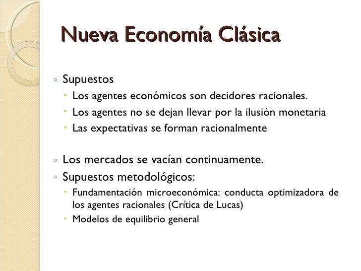 Nueva Economía Clásica <ul><ul><li>Supuestos </li></ul></ul><ul><ul><ul><li>Los agentes económicos son decidores racionale...