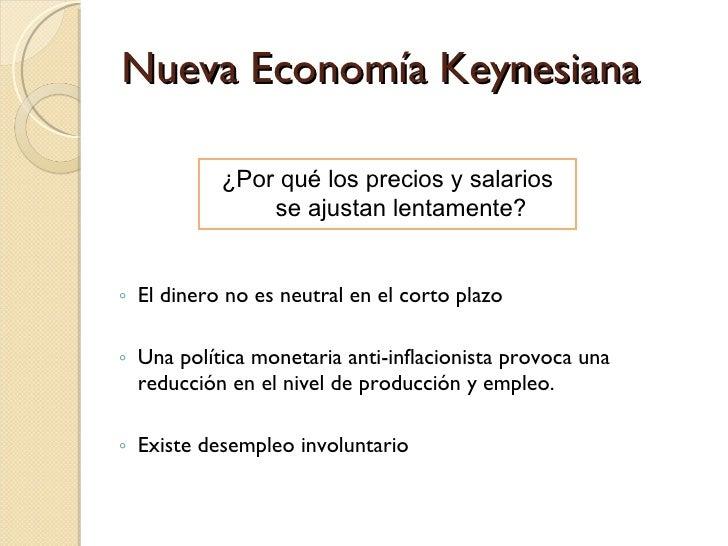 Nueva Economía Keynesiana <ul><ul><li>El dinero no es neutral en el corto plazo </li></ul></ul><ul><ul><li>Una política mo...