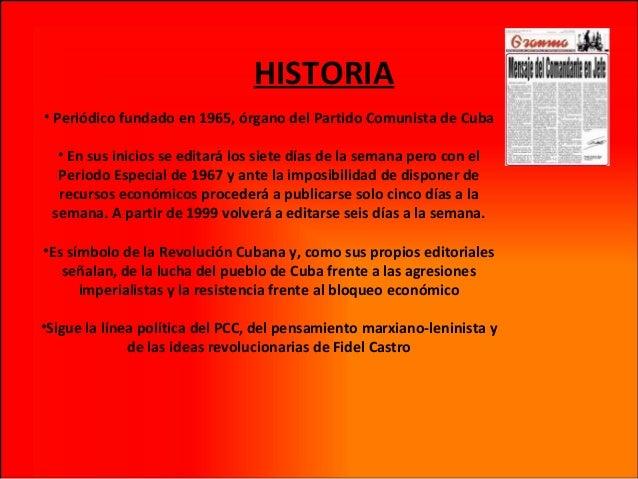 HISTORIA • Periódico fundado en 1965, órgano del Partido Comunista de Cuba • En sus inicios se editará los siete días de l...