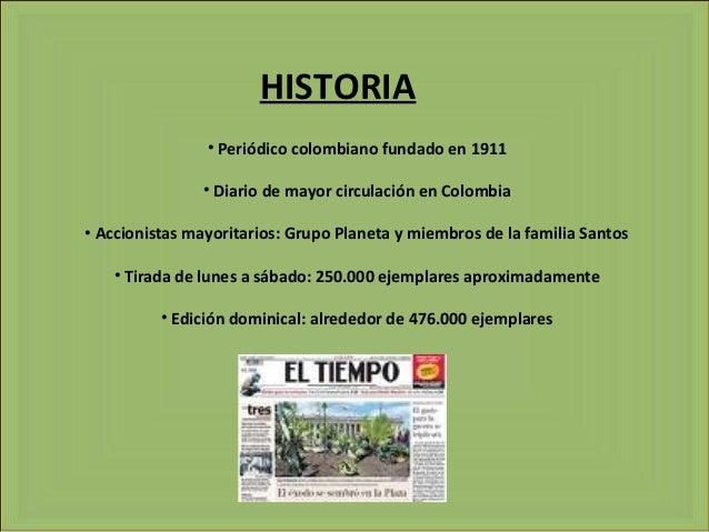 HISTORIA • Periódico colombiano fundado en 1911 • Diario de mayor circulación en Colombia • Accionistas mayoritarios: Grup...