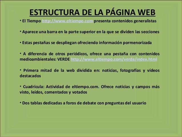 ESTRUCTURA DE LA PÁGINA WEB • El Tiempo http://www.eltiempo.com presenta contenidos generalistas • Aparece una barra en la...