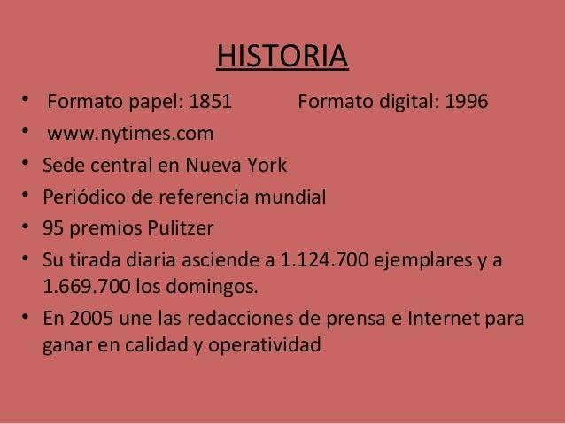 HISTORIA • Formato papel: 1851 Formato digital: 1996 • www.nytimes.com • Sede central en Nueva York • Periódico de referen...