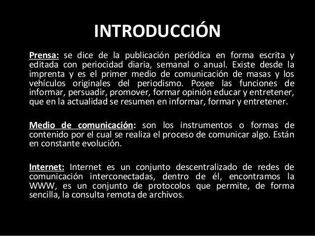 INTRODUCCIÓN • Prensa: se dice de la publicación periódica en forma escrita y editada con periocidad diaria, semanal o anu...