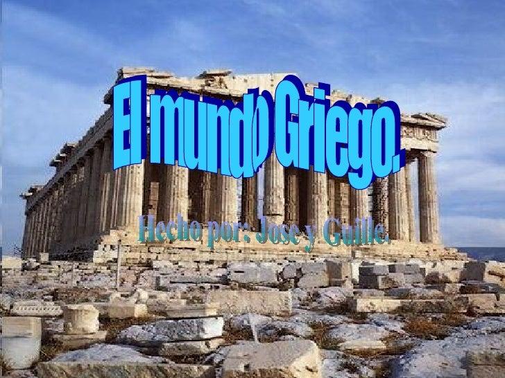 El mundo Griego. Hecho por: Jose y Guille.