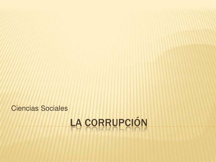 Ciencias Sociales                    LA CORRUPCIÓN