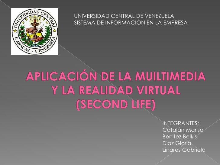 UNIVERSIDAD CENTRAL DE VENEZUELA<br />SISTEMA DE INFORMACIÓN EN LA EMPRESA<br />APLICACIÓN DE LA MUILTIMEDIA Y LA REALIDAD...