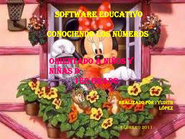 Software EducativoConociendo Los NúmerosOrientado a niños yniñas d      1er Grado               Realizado por : Yudith    ...