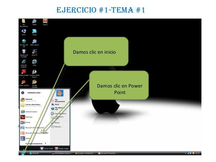 Damos clic en inicio Damos clic en Power Point Ejercicio #1-Tema #1