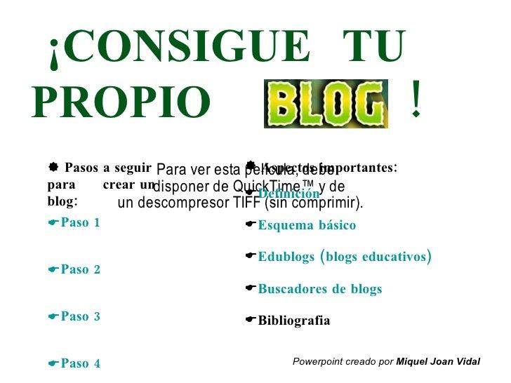 ¡CONSIGUE  TU PROPIO  ! <ul><li>   Pasos a seguir para  crear un blog: </li></ul><ul><li>Paso 1 </li></ul><ul><li>Paso 2 ...