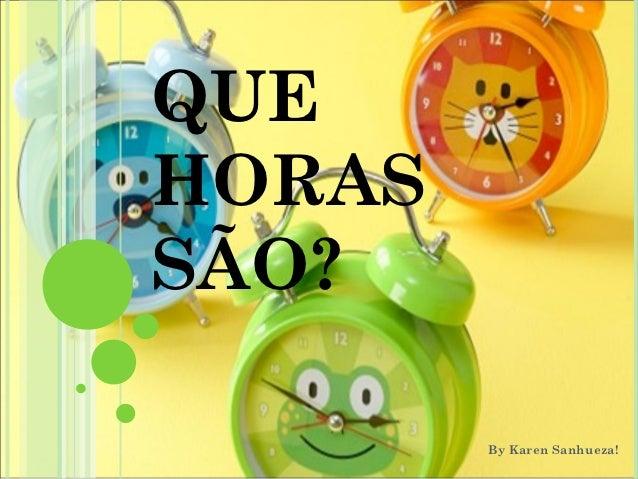 QUEHORASSÃO?        By Karen Sanhueza!