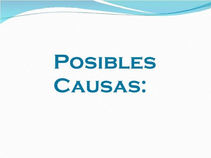 Posibles Causas: