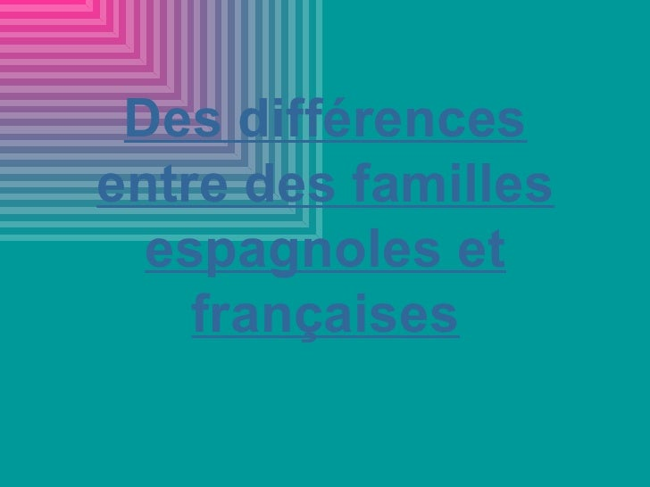 Des différences entre des familles espagnoles et françaises