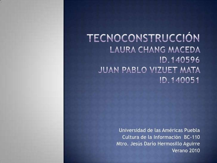 TECNOCONSTRUCCIÓNLaura Chang Maceda         Id.140596Juan Pablo Vizuet Mata  Id.140051<br />Universidad de las Américas Pu...