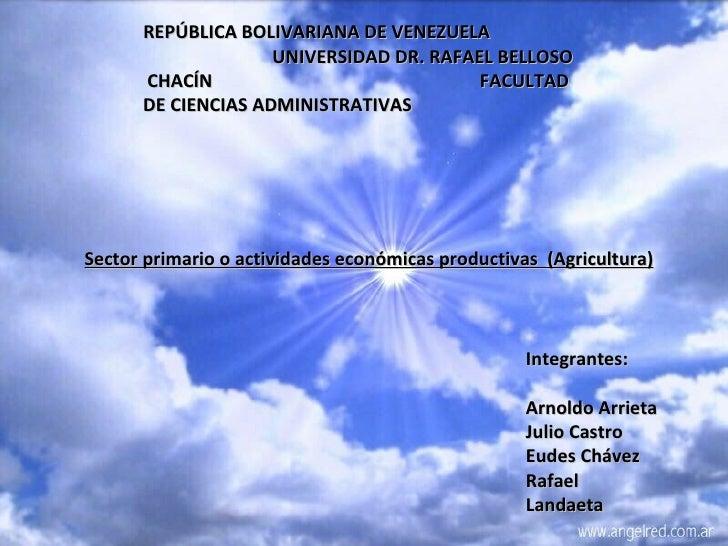 REPÚBLICA BOLIVARIANA DE VENEZUELA  UNIVERSIDAD DR. RAFAEL BELLOSO CHACÍN  FACULTAD DE CIENCIAS ADMINISTRATIVAS  Sector pr...