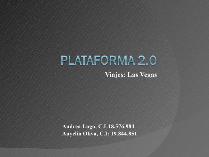 Viajes: Las Vegas Andrea Lugo, C.I:18.576.984 Anyelin Oliva, C.I: 19.844.851
