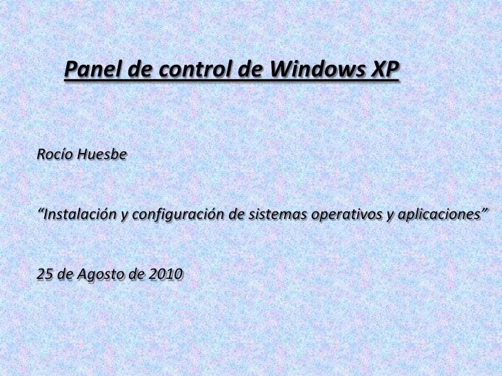 """Panel de control de Windows XP<br />Rocío Huesbe<br />""""Instalación y configuración de sistemas operativos y aplicaciones""""<..."""