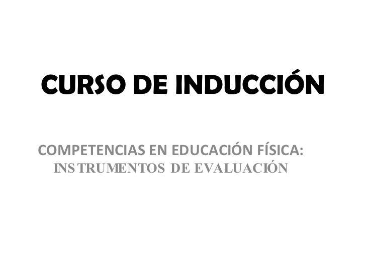 CURSO DE INDUCCIÓN COMPETENCIAS EN EDUCACIÓN FÍSICA:  INSTRUMENTOS DE EVALUACIÓN