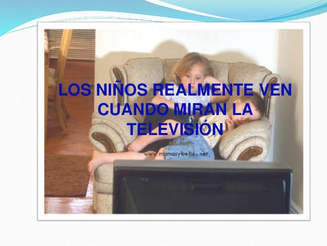 LOS NIÑOS REALMENTE VEN CUANDO MIRAN LA TELEVISIÓN