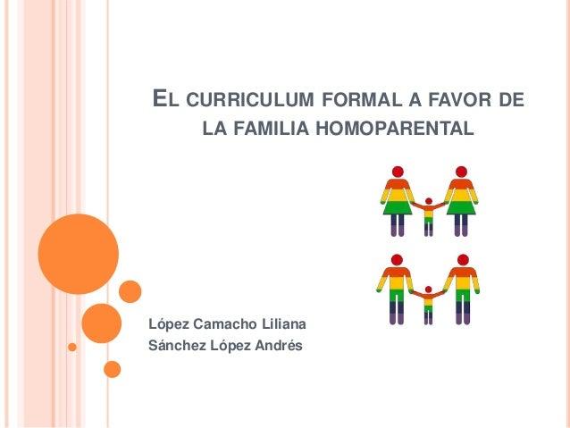 EL CURRICULUM FORMAL A FAVOR DE LA FAMILIA HOMOPARENTAL López Camacho Liliana Sánchez López Andrés