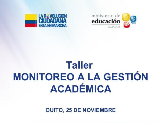 Taller MONITOREO A LA GESTIÓN ACADÉMICA QUITO, 25 DE NOVIEMBRE