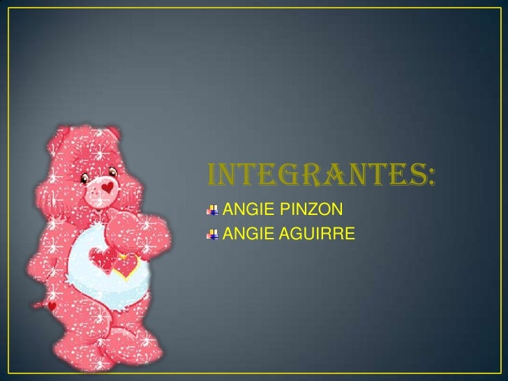 INTEGRANTES:<br />ANGIE PINZON<br />ANGIE AGUIRRE<br />