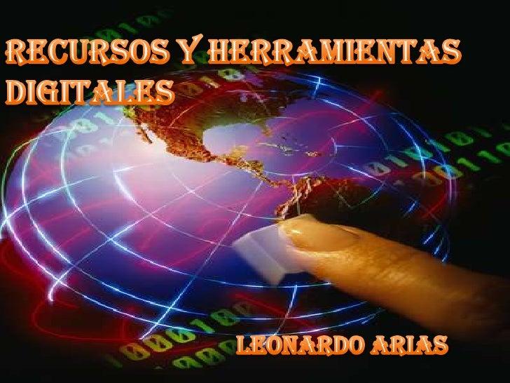 RECURSOS Y HERRAMIENTAS DIGITALES<br />LEONARDO ARIAS<br />