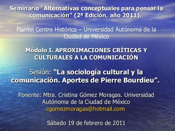 """Seminario """"Alternativas conceptuales para pensar la comunicación"""" (2ª Edición, año 2011).  Plantel Centro Histórico – Univ..."""