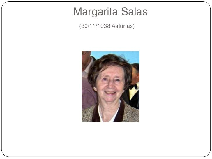 Margarita Salas(30/11/1938 Asturias)<br />