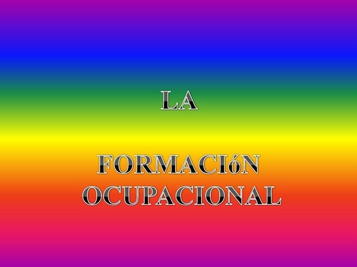 LA <br />FORMACIóN<br /> OCUPACIONAL<br />