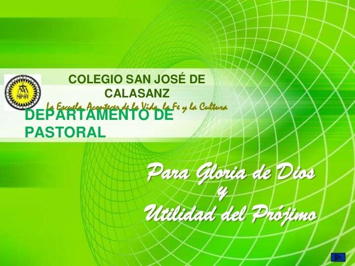 COLEGIO SAN JOSÉ DE            CALASANZ  La Escuela, Acontecer de la Vida, la Fe y la CulturaDEPARTAMENTO DEPASTORAL      ...