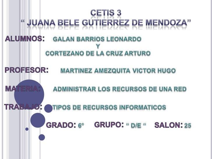 """CETIS 3 <br />"""" JUANA BELE GUTIERREZ DE MENDOZA""""<br />ALUMNOS:<br />GALAN BARRIOS LEONARDO <br />Y<br />CORTEZANO DE LA CR..."""