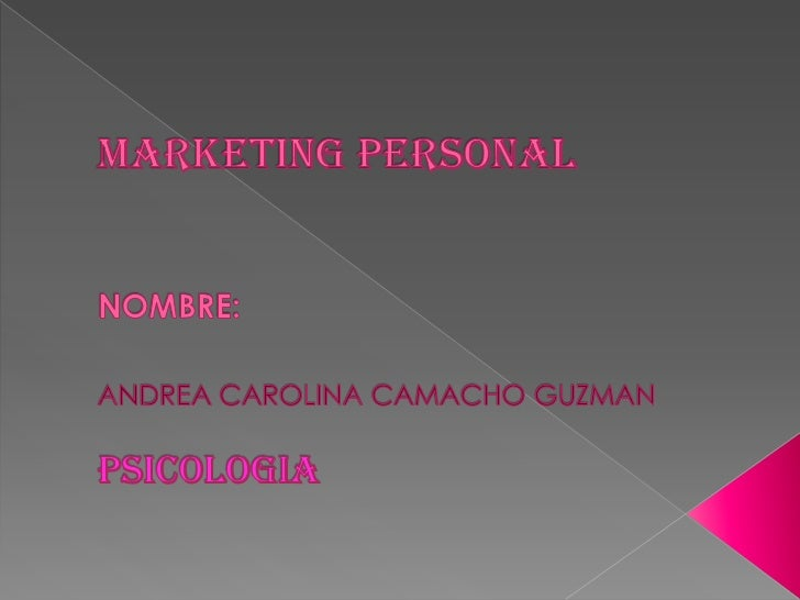 MARKETING PERSONALNOMBRE: ANDREA CAROLINA CAMACHO GUZMANPSICOLOGIA<br />