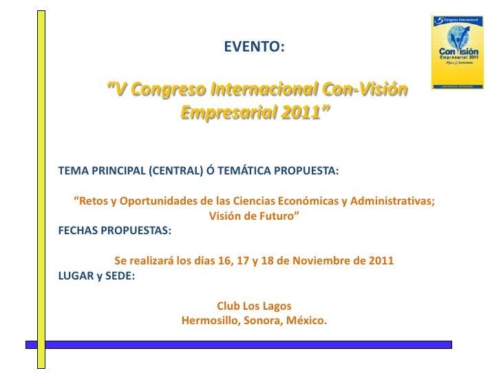 """EVENTO:<br />""""V Congreso Internacional Con-Visión Empresarial 2011""""<br /><br />TEMA PRINCIPAL (CENTRAL) Ó TEMÁTICA PROPUE..."""