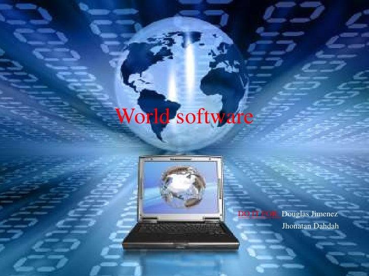 World software            DO IT FOR: Douglas Jimenez                       Jhonatan Dahdah