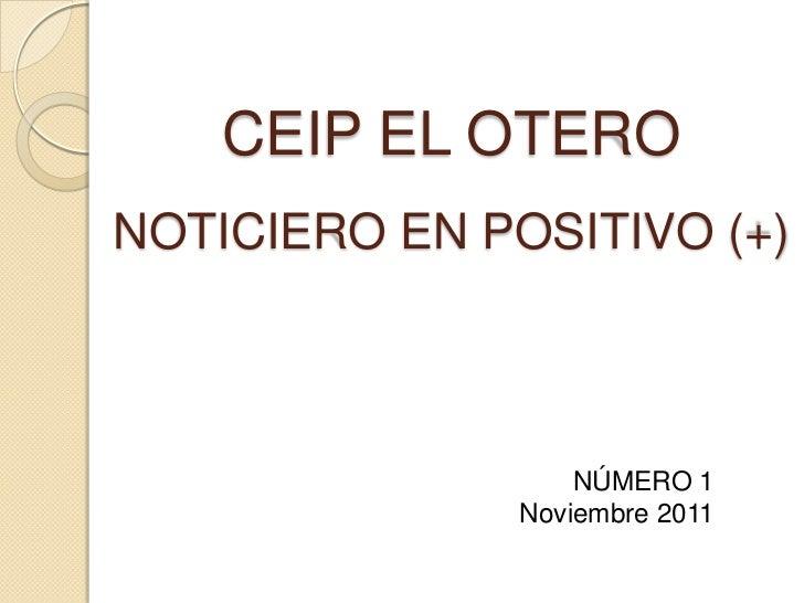 CEIP EL OTERONOTICIERO EN POSITIVO (+)                   NÚMERO 1               Noviembre 2011
