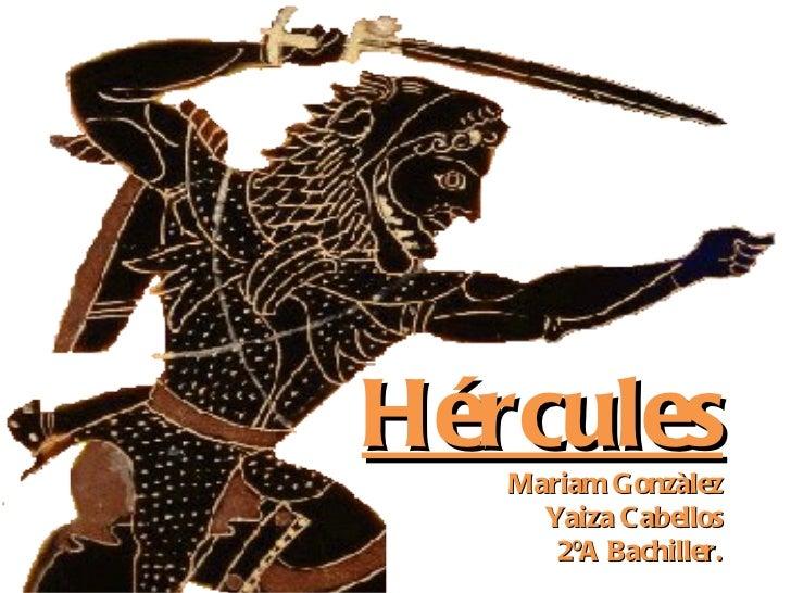 hercules4.gif Hércules Mariam Gonzàlez Yaiza Cabellos 2ºA Bachiller.