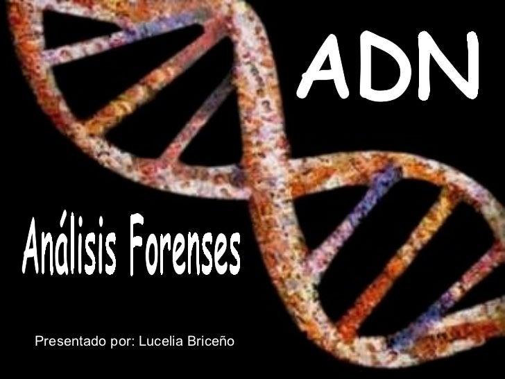 ADN Análisis Forenses Presentado por: Lucelia Briceño