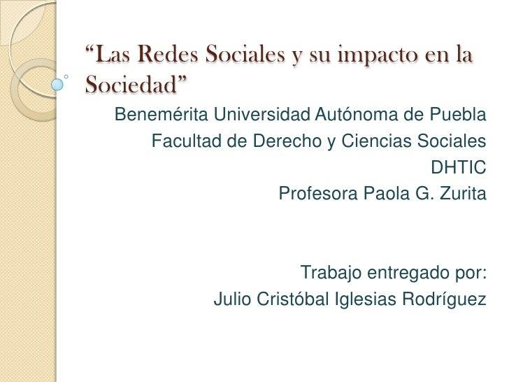 """""""Las Redes Sociales y su impacto en laSociedad""""  Benemérita Universidad Autónoma de Puebla     Facultad de Derecho y Cienc..."""
