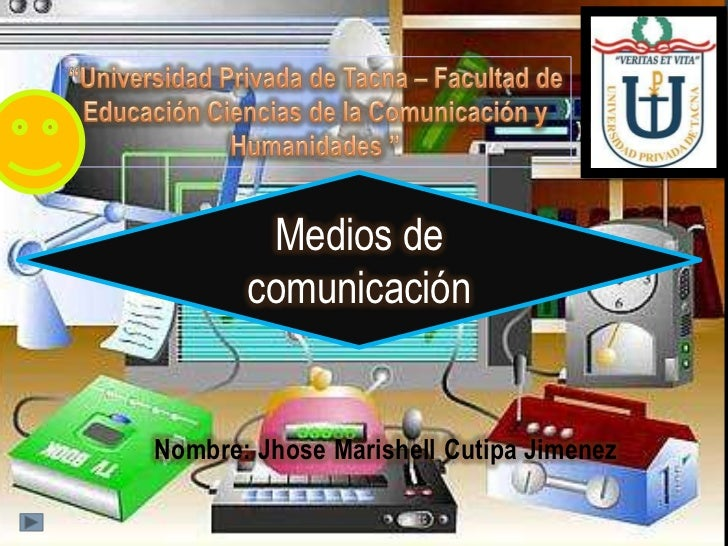 Medios de       comunicaciónNombre: Jhose Marishell Cutipa Jimenez